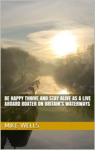 Cover image of Be Happy Thrive and Stay Alive as a Live Aboard Boater on Britain's Waterways, by Mike Wells